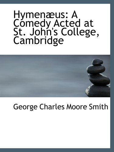 Hymenæus: A Comedy Acted at St. John's College, Cambridge