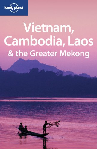 Vietnam Cambodia Laos and the Greater Mekong (Lonely Planet Multi Country Guide)