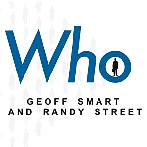 Who: The A Method for Hiring | [Geoff Smart, Randy Street]
