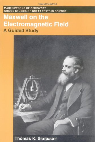 Maxwell on the Electromagnetic Field: A Guided Study (Masterworks of Discovery: Guided Studies of Great Texts in Science)