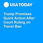 Trump Promises Quick Action After Court Ruling on Travel Ban | David Jackson