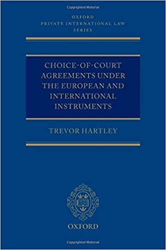 Choice-of-court Agreements under the European Instruments and the Hague Convention: The Revised Brussels I Regulation, the Lugano Convention, and the ... Convention (Oxford Private International Law)