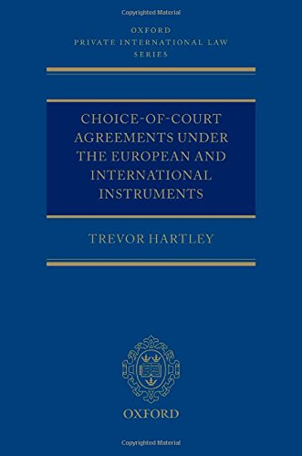 Choice-of-court Agreements under the European and International Instruments: The Revised Brussels I Regulation, the Lugano Convention, and the Hague ... (Oxford Private International Law Series)