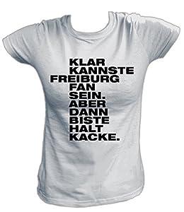 Artdiktat Damen T-Shirt - Klar kannste FREIBURG Fan sein - Aber dann biste halt KACKE