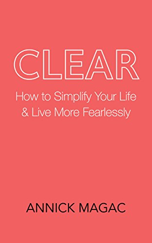 clear-how-to-simplify-your-life-and-live-more-fearlessly-english-edition