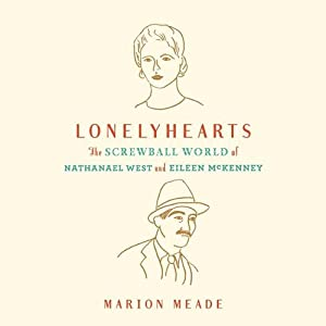 Lonelyhearts: The Screwball World of Nathanael West and Eileen McKenney | [Marion Meade]