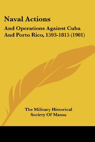 Naval Actions: And Operations Against Cuba and Porto Rico, 1593-1815 (1901)