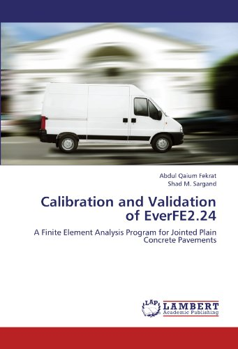 Calibration and Validation of EverFE2.24: A Finite Element Analysis Program for Jointed Plain Concrete Pavements PDF