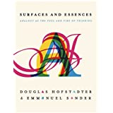 Surfaces and Essences: Analogy as the Fuel and Fire of Thinking ~ Douglas Hofstadter