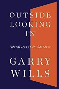 Outside Looking In: Adventures of an Observer by Garry Wills