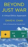 Beyond Just War: A Virtue Ethics Approach