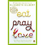 Eat, Pray, Love: One Woman's Search for Everything Across Italy, India and Indonesia ~ Elizabeth Gilbert