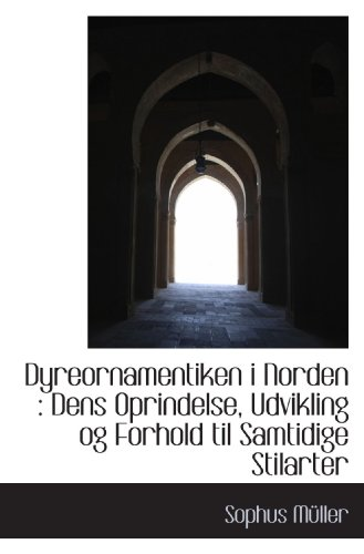 Dyreornamentiken i Norden : Dens Oprindelse, Udvikling og Forhold til Samtidige Stilarter