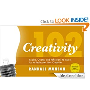 Creativity 102: Insights, Quotes, and Reflections to Inspire You to Rediscover Your Creativity