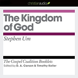 The Kingdom of God: The Gospel Coalition Audio Booklets | [Steven Um]