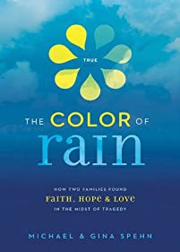 The Color Of Rain: How Two Families Found Faith, Hope, And Love In The Midst Of Tragedy by Michael Spehn ebook deal