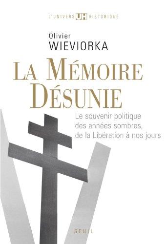 Olivier Wieviorka - La Mémoire désunie: Le souvenir politique des années sombres, de la Libération à nos jours