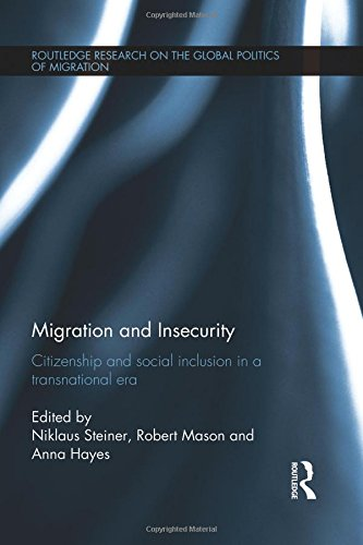 Migration and Insecurity: Citizenship and Social Inclusion in a Transnational Era (Routledge Research on the Global Politics of Migration)