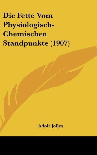 Die Fette Vom Physiologisch-Chemischen Standpunkte (1907)