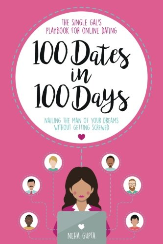 The Single Gal's Playbook for Online Dating: 100 Dates in 100 Days: Nailing The Man of Your Dreams Without Getting Screwed