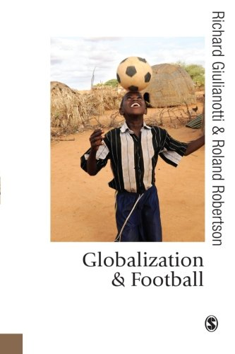 Globalization and Football (Published in association with Theory, Culture & Society)