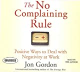img - for The No Complaining Rule: Positive Ways to Deal with Negativity at Work by Gordon, Jon (2008) Audio CD book / textbook / text book