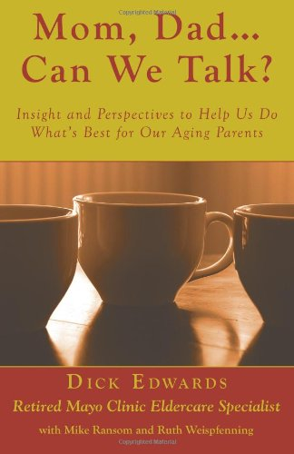 Mom, Dad ... Can We Talk? Insight and Perspectives to Help Us Do What's Best for Our Aging Parents