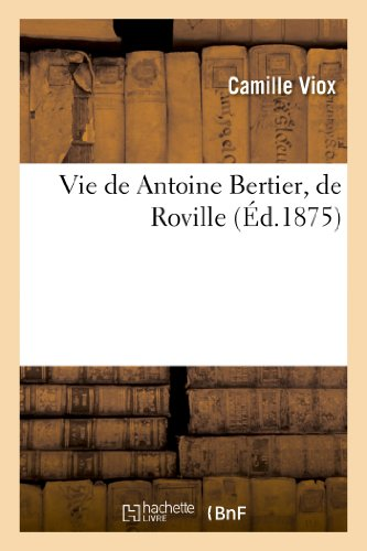 Vie de Antoine Bertier, de Roville