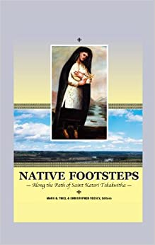 Native footsteps : along the path of Saint Kateri Tekakwitha