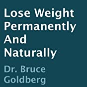 Lose Weight Permanently and Naturally | [Bruce Goldberg]