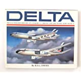 Delta: An Airline and Its Aircraft : The Illustrated History of a Major U.S. Airline and the People Who Made It