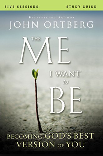 The Me I Want to Be: Becoming God's Best Version of You: Participant's Guide