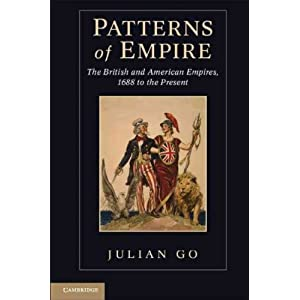 Patterns of Empire: The British and American Empires, 1688 to the Present [ PATTERNS OF EMPIRE: THE BRITISH AND AMERICAN EMPIRES, 1688 TO THE PRESENT BY Go, Julian ( Author ) Sep-30-2011