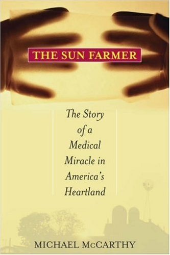 The Sun Farmer: The Story of a Shocking Accident, A Medical Miracle and a Family's Life and Death Decision