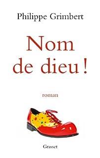 Nom de Dieu ! : roman
