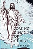 The Coming Kingdom of Christ (0873981162) by Rice, John R.