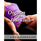 Orgasm at the First Touch ~ The Welcomed Consensus