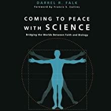 Coming to Peace with Science: Bridging the Worlds Between Faith and Biology (       UNABRIDGED) by Darrel R. Falk, Francis Collins (foreword) Narrated by Paul Boehmer