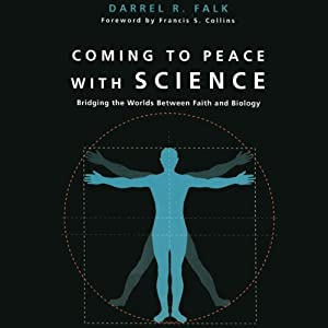 Coming to Peace with Science: Bridging the Worlds Between Faith and Biology | [Darrel R. Falk, Francis Collins (foreword)]
