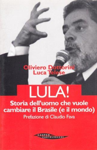 Lula. Storia dell'uomo che vuole cambiare il Brasile (e il mondo)