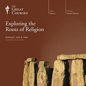 Exploring the Roots of Religion | [The Great Courses, John R. Hale]