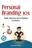 Personal Branding 101: Simple Marketing Tips for Building Your Brand (Personal Branding, Marketing Yourself, Marketing, Self Marketing, Brand Strategy, Brand Marketing)