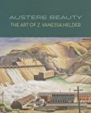 img - for Margaret E. Bullock: Austere Beauty : The Art of Z. Vanessa Helder (Paperback); 2013 Edition book / textbook / text book