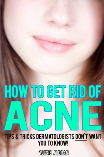 Alexis Aldran - How To Get Rid Of Acne: Tips & Tricks Dermatologists DON'T Want You To Know...