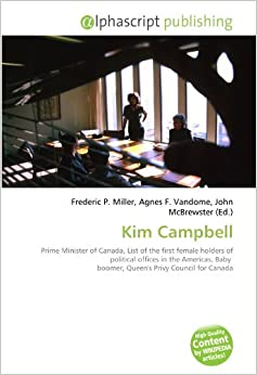 kim campbell as the first female prime minister of canada Campbell was the first, and to date, only female prime minister of canada kim campbell, first and foremost official page of the documentary film kim campbell.