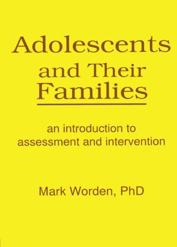 Adolescents and Their Families: An Introduction to Assessment and Intervention: An Introduction to Assessments and Intervention (Haworth Marriage and the Family)