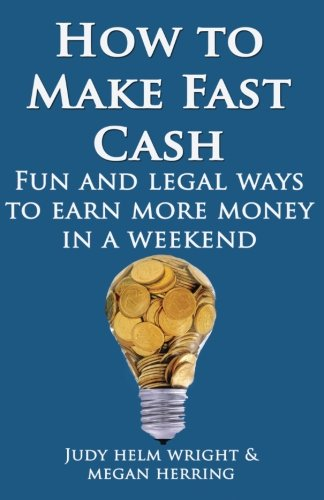 How To Make Fast Cash: Fun and Legal Ways To Earn More Money In A Weekend: Volume 1 (Welcome Abundance)