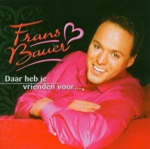 Frans Bauer - Daar Heb Je Vrienden Voor... - Zortam Music