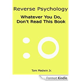 Reverse Psychology - Whatever You Do, Don't Read This Book