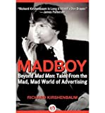 img - for By Richard Kirshenbaum Madboy: Beyond Mad Men: Tales from the Mad, Mad World of Advertising [Paperback] book / textbook / text book
